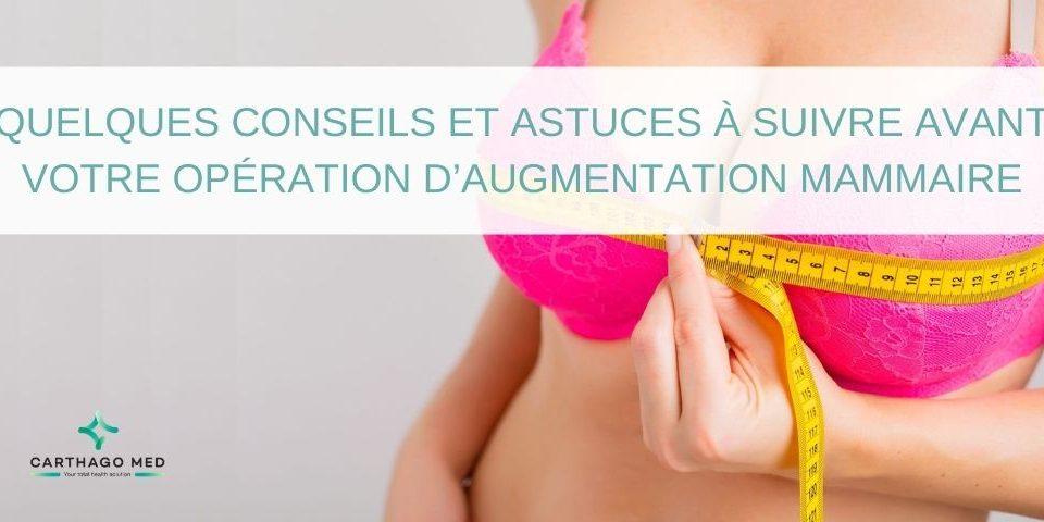 Quelques conseils et astuces à suivre avant votre opération d'augmentation mammaire